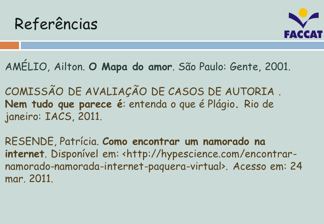 Referências AMÉLIO, Ailton. O Mapa do amor. São Paulo: Gente, 2001. COMISSÃO DE AVALIAÇÃO DE CASOS DE AUTORIA. Nem tudo que parece é: entenda o que é