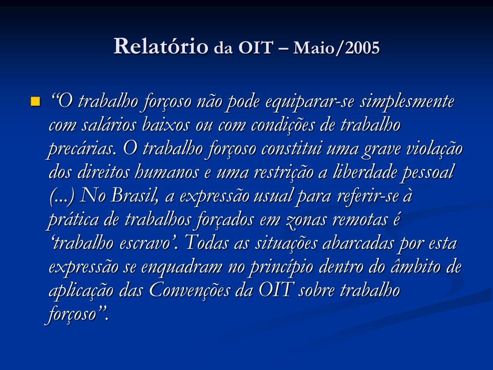 Relatório da OIT – Maio/2005 O trabalho forçoso não pode equiparar-se simplesmente com salários baixos ou com condições de trabalho precárias.