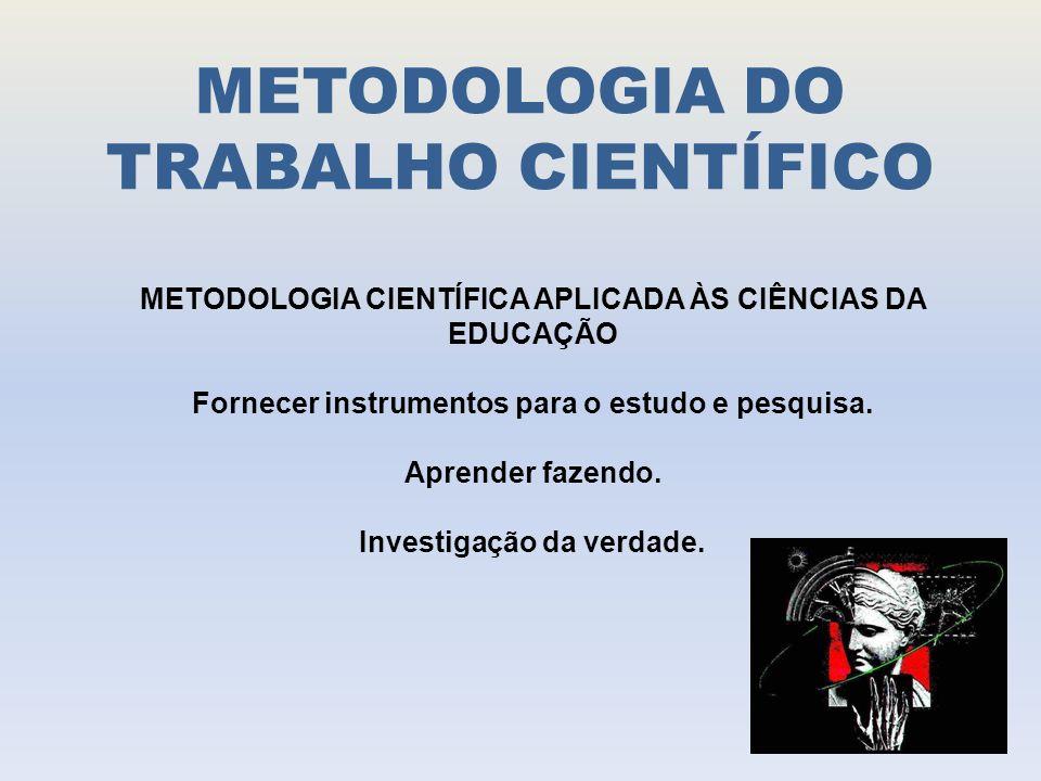 METODOLOGIA DO TRABALHO CIENTÍFICO METODOLOGIA CIENTÍFICA APLICADA ÀS CIÊNCIAS DA EDUCAÇÃO Fornecer instrumentos para o estudo e pesquisa.