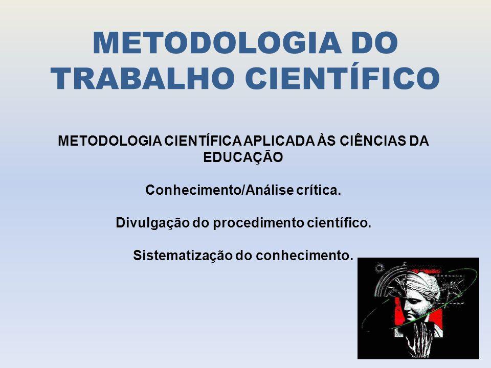 METODOLOGIA DO TRABALHO CIENTÍFICO METODOLOGIA CIENTÍFICA APLICADA ÀS CIÊNCIAS DA EDUCAÇÃO Conhecimento/Análise crítica.