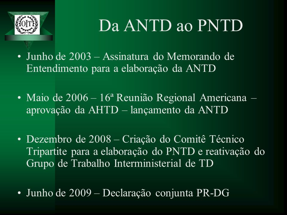 Da ANTD ao PNTD Junho de 2003 – Assinatura do Memorando de Entendimento para a elaboração da ANTD Maio de 2006 – 16ª Reunião Regional Americana – apro