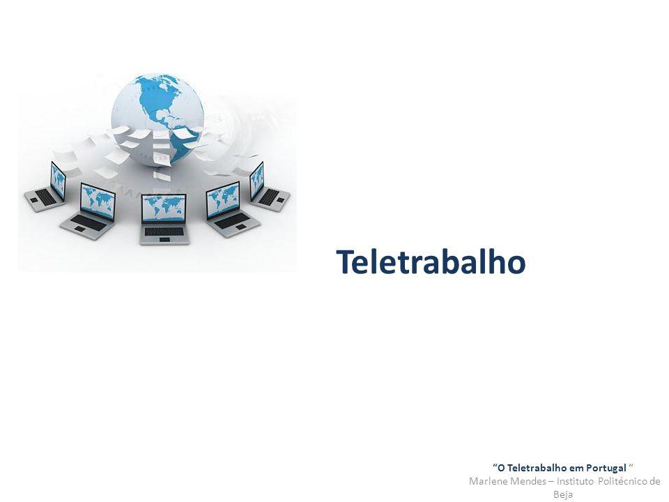 O Teletrabalho em Portugal Marlene Mendes – Instituto Politécnico de Beja Nova modalidade de trabalho flexível que permitiu uma reestruturação do tempo e do espaço de trabalho com uma consequente dificuldade de distinção entre: a)Espaço de trabalho e espaço de lazer (casa) b) Tempo de trabalho e tempo livre