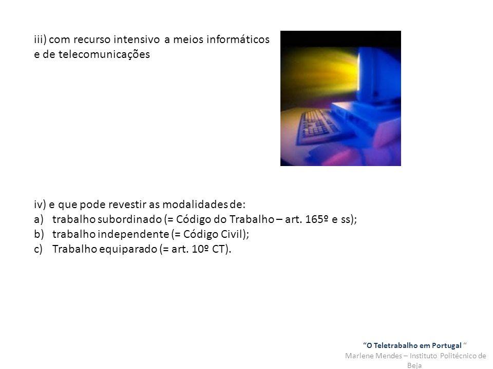 O Teletrabalho em Portugal Marlene Mendes – Instituto Politécnico de Beja iii) com recurso intensivo a meios informáticos e de telecomunicações iv) e