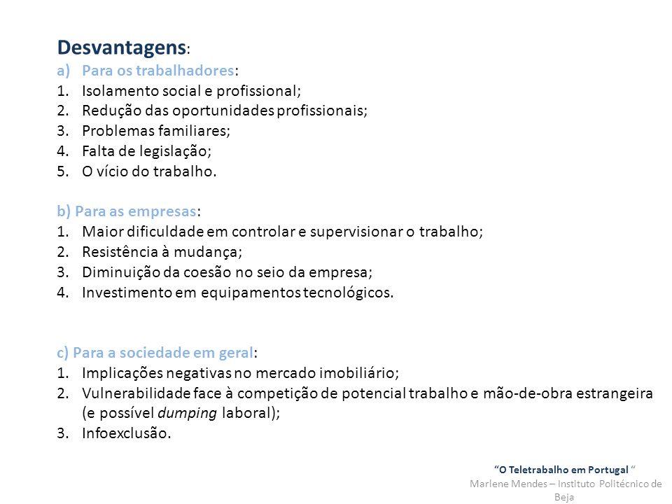 O Teletrabalho em Portugal Marlene Mendes – Instituto Politécnico de Beja Desvantagens : a)Para os trabalhadores: 1.Isolamento social e profissional;