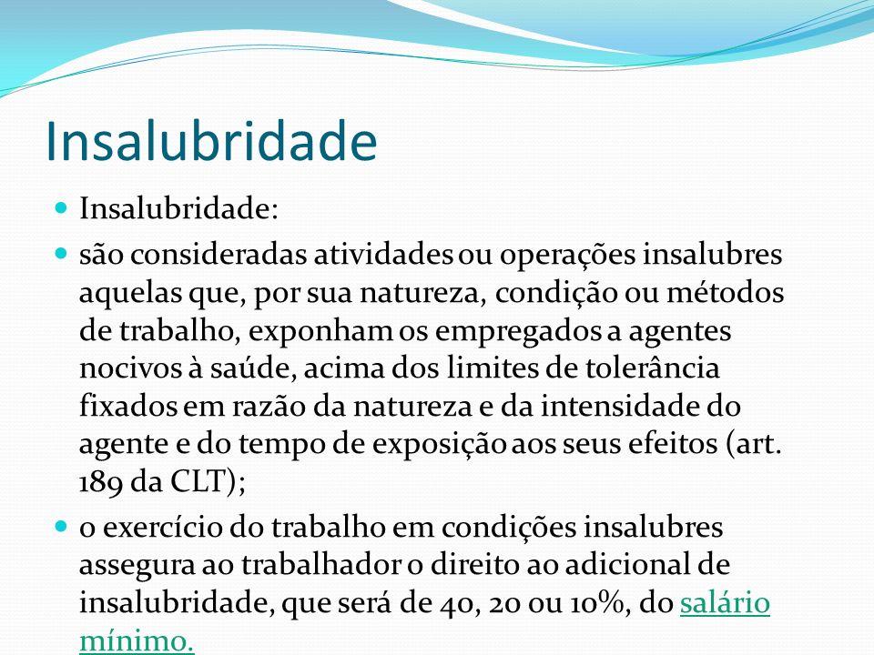 Insalubridade Insalubridade: são consideradas atividades ou operações insalubres aquelas que, por sua natureza, condição ou métodos de trabalho, expon