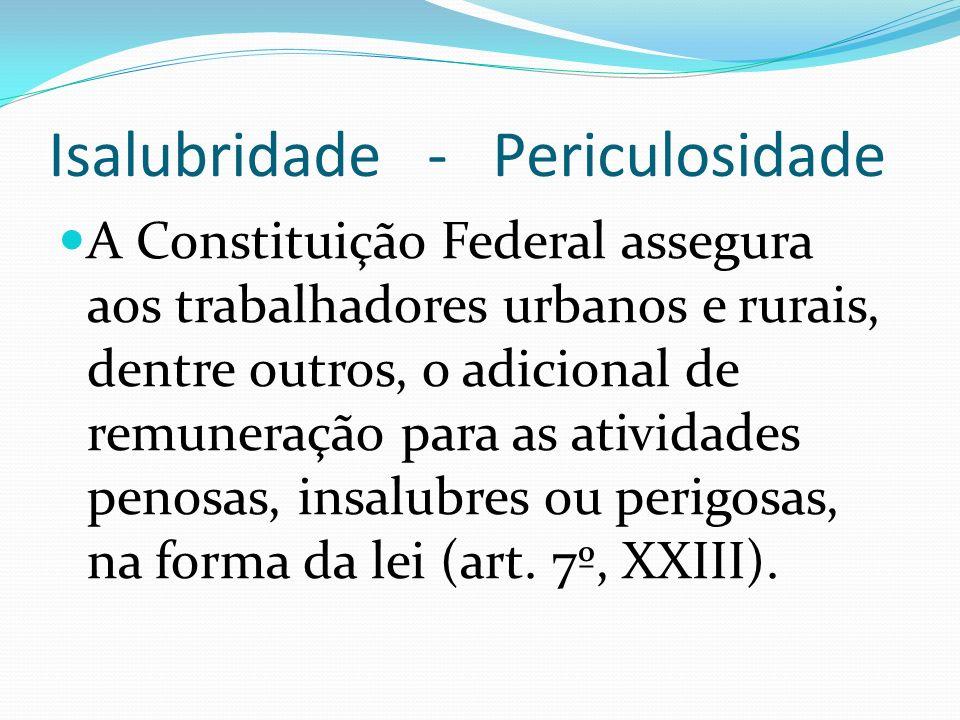 Isalubridade - Periculosidade A Constituição Federal assegura aos trabalhadores urbanos e rurais, dentre outros, o adicional de remuneração para as at