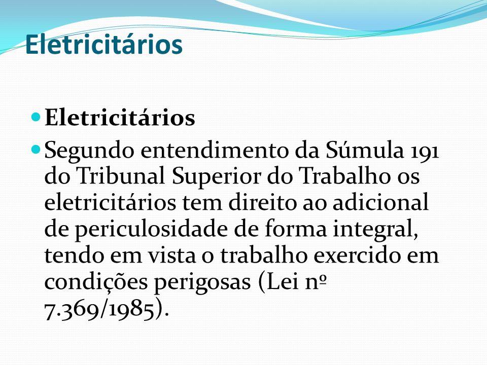 Eletricitários Segundo entendimento da Súmula 191 do Tribunal Superior do Trabalho os eletricitários tem direito ao adicional de periculosidade de for