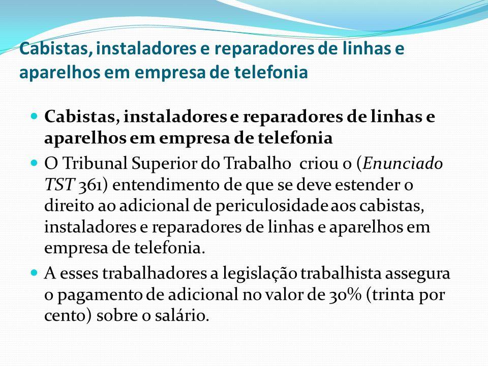Cabistas, instaladores e reparadores de linhas e aparelhos em empresa de telefonia O Tribunal Superior do Trabalho criou o (Enunciado TST 361) entendi