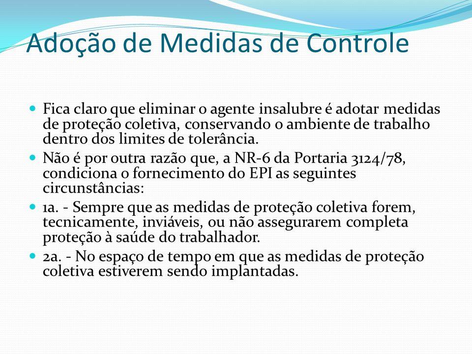 Adoção de Medidas de Controle Fica claro que eliminar o agente insalubre é adotar medidas de proteção coletiva, conservando o ambiente de trabalho den