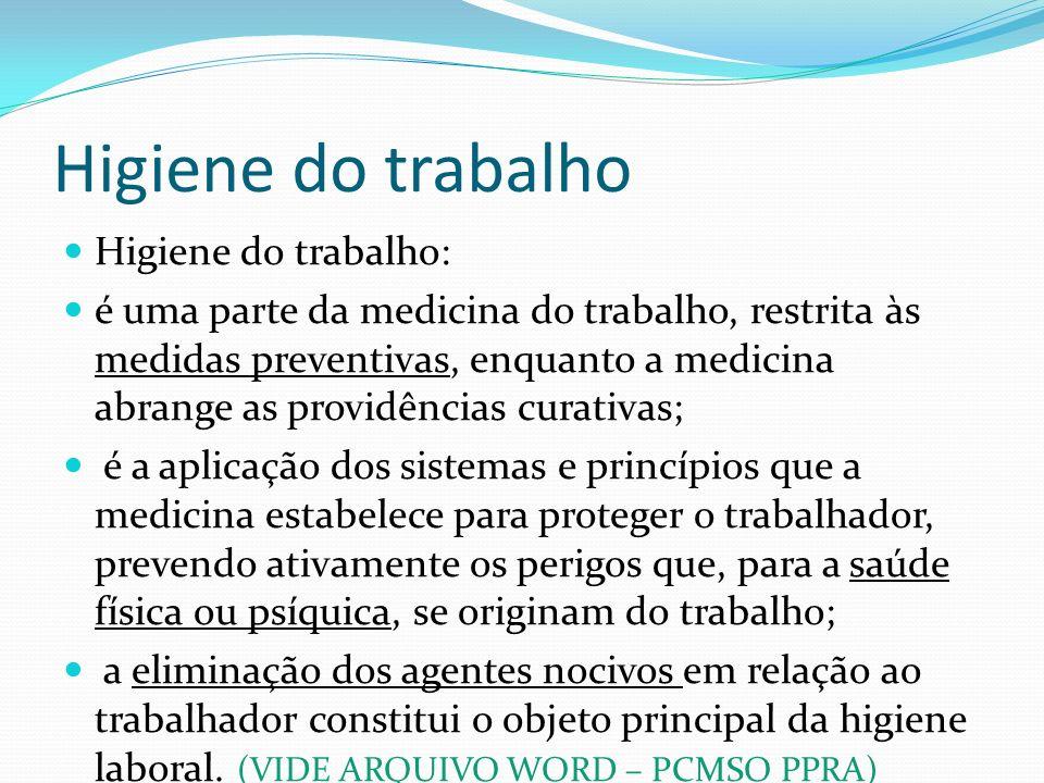 Higiene do trabalho Higiene do trabalho: é uma parte da medicina do trabalho, restrita às medidas preventivas, enquanto a medicina abrange as providên