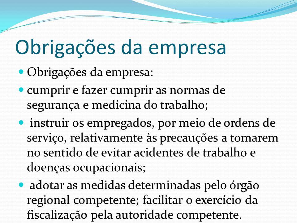 Obrigações da empresa Obrigações da empresa: cumprir e fazer cumprir as normas de segurança e medicina do trabalho; instruir os empregados, por meio d