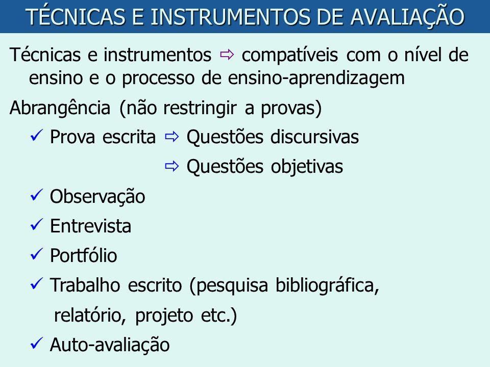 TÉCNICAS E INSTRUMENTOS DE AVALIAÇÃO Técnicas e instrumentos compatíveis com o nível de ensino e o processo de ensino-aprendizagem Abrangência (não re