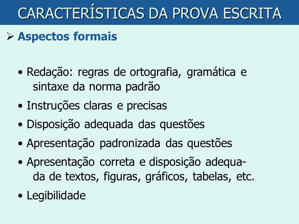 CARACTERÍSTICAS DA PROVA ESCRITA Aspectos formais Redação: regras de ortografia, gramática e sintaxe da norma padrão Instruções claras e precisas Disp