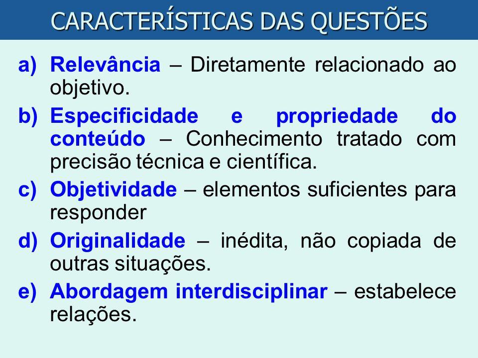 a)Relevância – Diretamente relacionado ao objetivo. b)Especificidade e propriedade do conteúdo – Conhecimento tratado com precisão técnica e científic