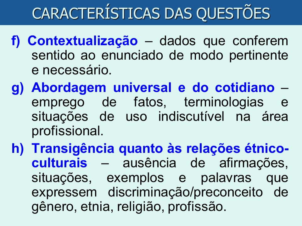 f) Contextualização – dados que conferem sentido ao enunciado de modo pertinente e necessário. g)Abordagem universal e do cotidiano – emprego de fatos