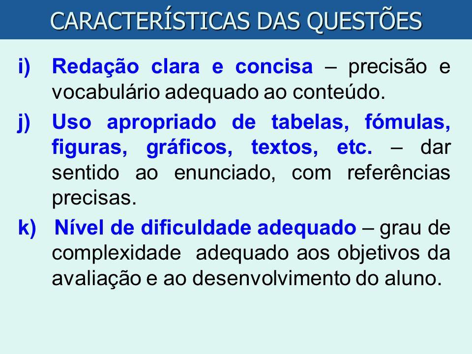 i)Redação clara e concisa – precisão e vocabulário adequado ao conteúdo. j)Uso apropriado de tabelas, fómulas, figuras, gráficos, textos, etc. – dar s