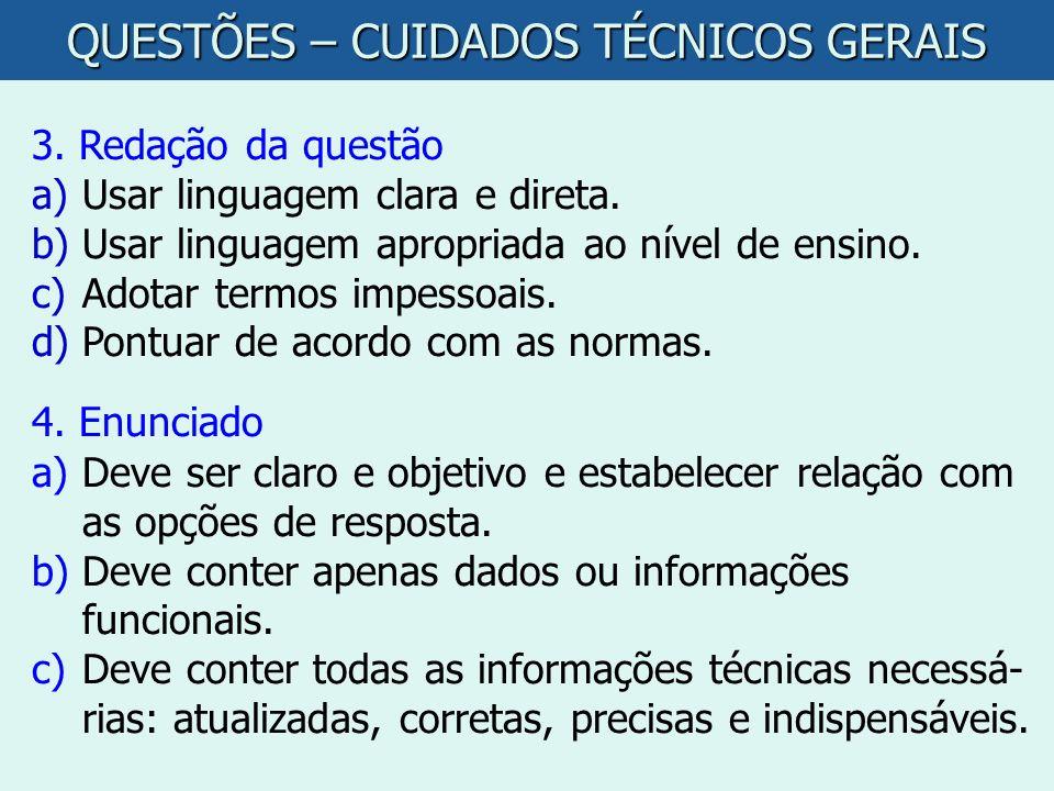 QUESTÕES – CUIDADOS TÉCNICOS GERAIS 3. Redação da questão a)Usar linguagem clara e direta. b)Usar linguagem apropriada ao nível de ensino. c)Adotar te