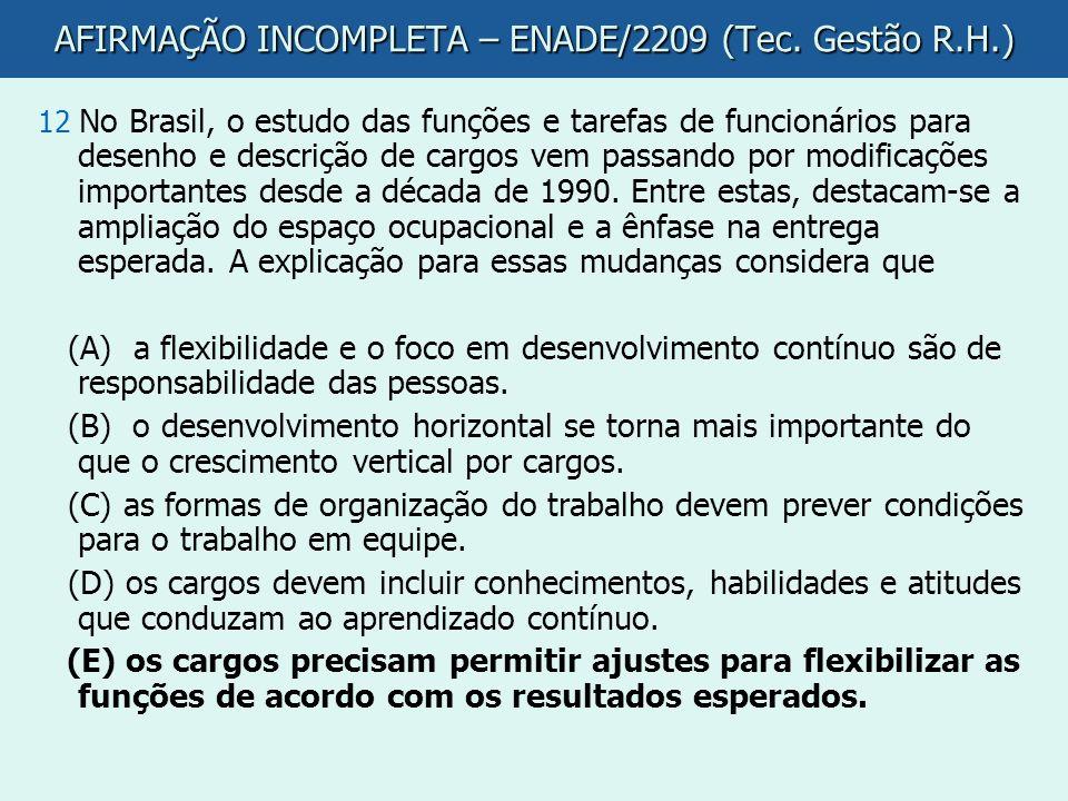 AFIRMAÇÃO INCOMPLETA – ENADE/2209 (Tec. Gestão R.H.) 12 No Brasil, o estudo das funções e tarefas de funcionários para desenho e descrição de cargos v