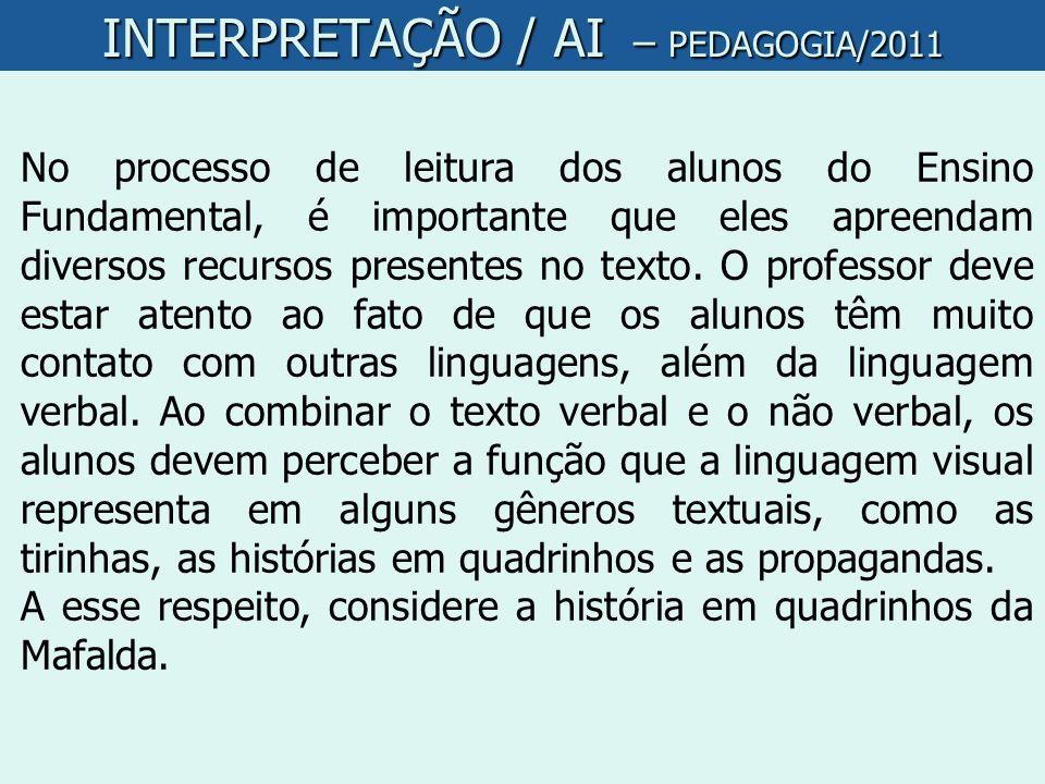 INTERPRETAÇÃO / AI – PEDAGOGIA/2011 No processo de leitura dos alunos do Ensino Fundamental, é importante que eles apreendam diversos recursos present