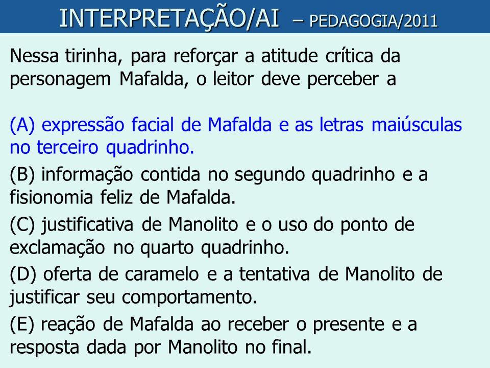 Nessa tirinha, para reforçar a atitude crítica da personagem Mafalda, o leitor deve perceber a (A) expressão facial de Mafalda e as letras maiúsculas