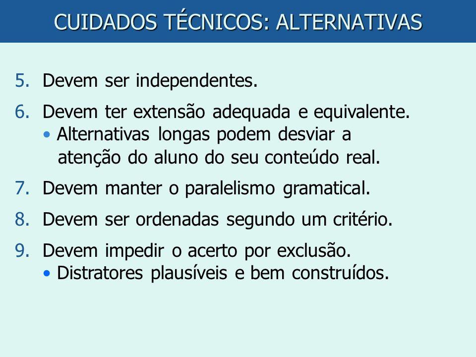 CUIDADOS TÉCNICOS: ALTERNATIVAS 5.Devem ser independentes. 6.Devem ter extensão adequada e equivalente. Alternativas longas podem desviar a atenção do