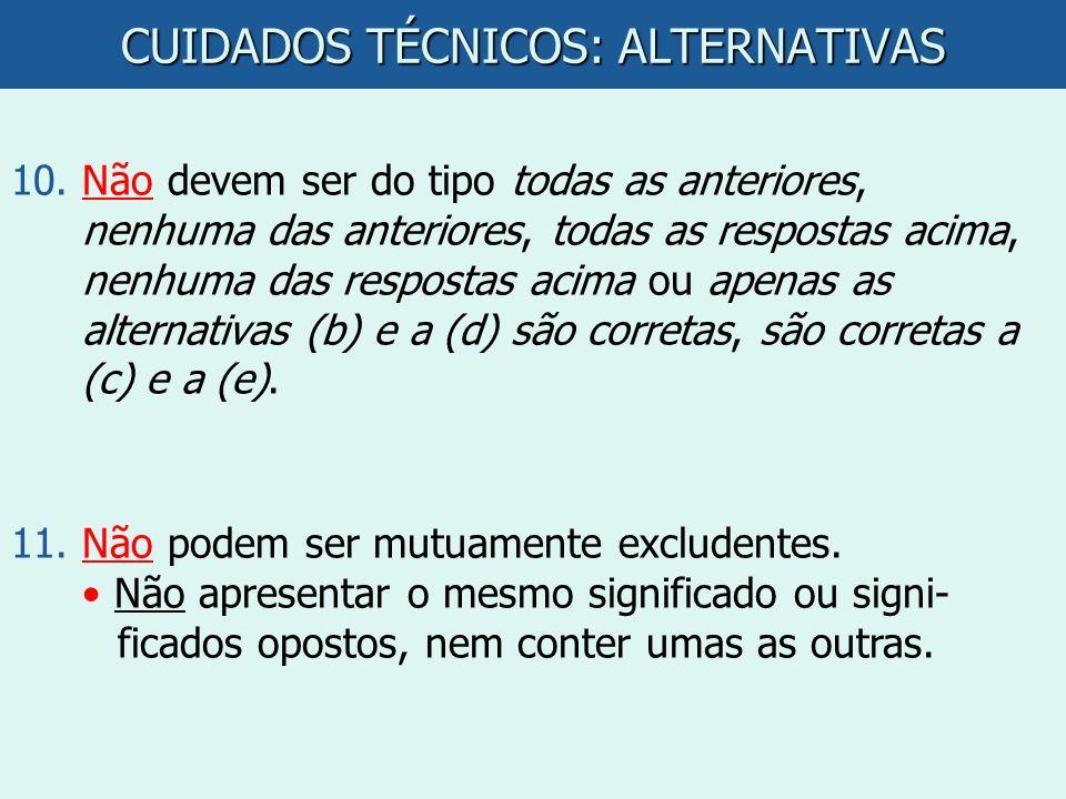CUIDADOS TÉCNICOS: ALTERNATIVAS 10.Não devem ser do tipo todas as anteriores, nenhuma das anteriores, todas as respostas acima, nenhuma das respostas