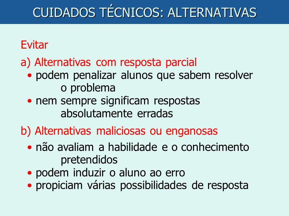 CUIDADOS TÉCNICOS: ALTERNATIVAS Evitar a) Alternativas com resposta parcial podem penalizar alunos que sabem resolver o problema nem sempre significam
