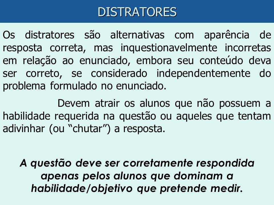 DISTRATORES Os distratores são alternativas com aparência de resposta correta, mas inquestionavelmente incorretas em relação ao enunciado, embora seu