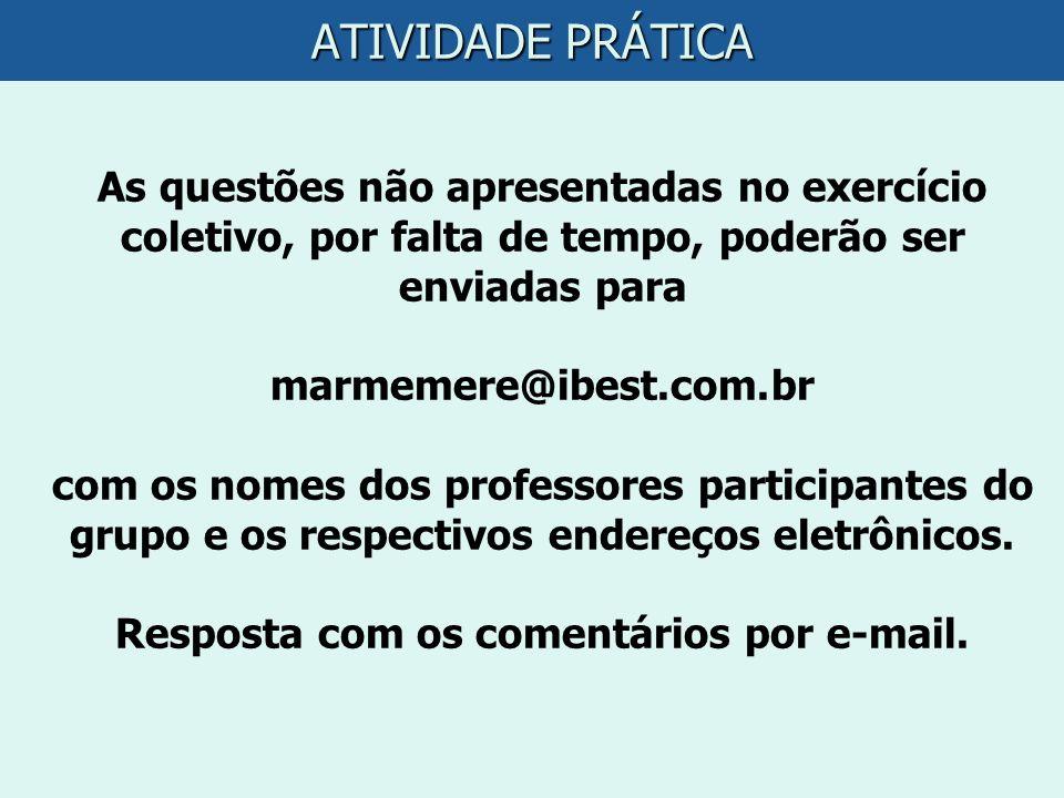 ATIVIDADE PRÁTICA As questões não apresentadas no exercício coletivo, por falta de tempo, poderão ser enviadas para marmemere@ibest.com.br com os nome