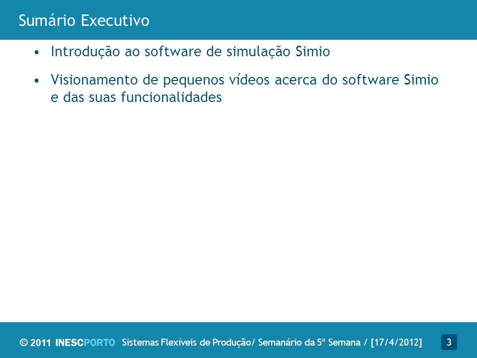 © 2011 Trabalho futuro Continuação da exploração do software de simulação e todas as suas funcionalidades 14Sistemas Flexíveis de Produção/ Semanário da 5ª Semana / [17/4/2012]