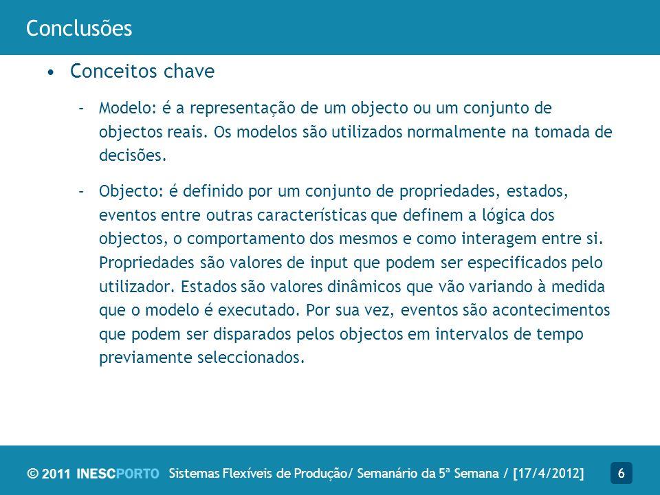 © 2011 Conclusões Conceitos chave –Modelo: é a representação de um objecto ou um conjunto de objectos reais.