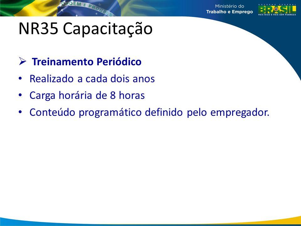 NR35 Capacitação Treinamento Periódico Realizado a cada dois anos Carga horária de 8 horas Conteúdo programático definido pelo empregador.