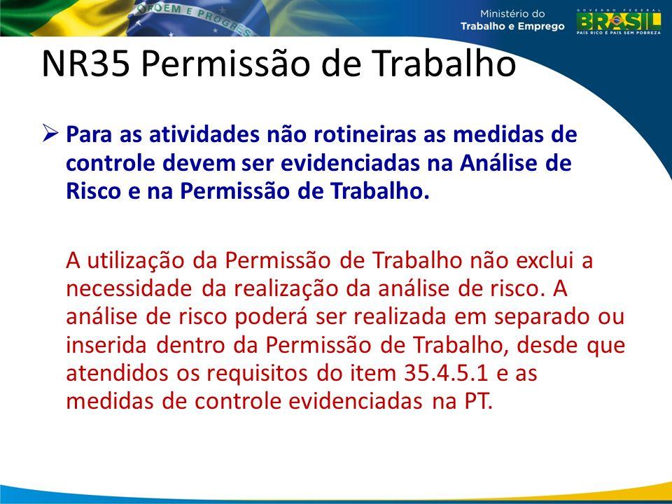 NR35 Permissão de Trabalho Para as atividades não rotineiras as medidas de controle devem ser evidenciadas na Análise de Risco e na Permissão de Trabalho.