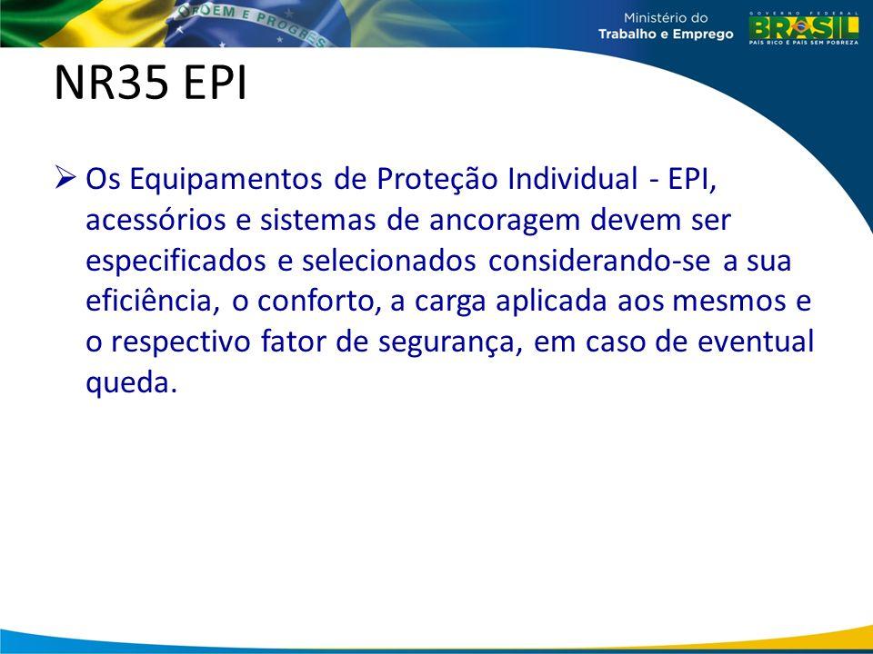 NR35 EPI Os Equipamentos de Proteção Individual - EPI, acessórios e sistemas de ancoragem devem ser especificados e selecionados considerando-se a sua eficiência, o conforto, a carga aplicada aos mesmos e o respectivo fator de segurança, em caso de eventual queda.