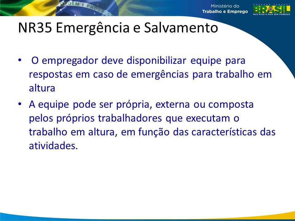 NR35 Emergência e Salvamento O empregador deve disponibilizar equipe para respostas em caso de emergências para trabalho em altura A equipe pode ser própria, externa ou composta pelos próprios trabalhadores que executam o trabalho em altura, em função das características das atividades.