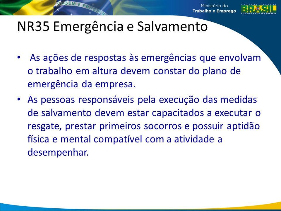 NR35 Emergência e Salvamento As ações de respostas às emergências que envolvam o trabalho em altura devem constar do plano de emergência da empresa.