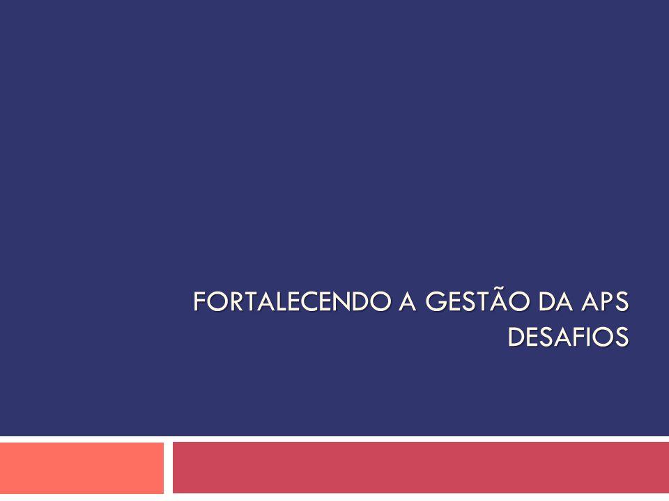 FORTALECENDO A GESTÃO DA APS DESAFIOS FORTALECENDO A GESTÃO DA APS DESAFIOS