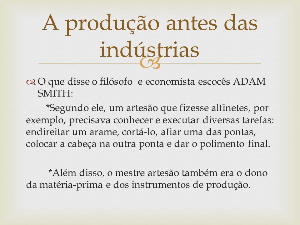 O que disse o filósofo e economista escocês ADAM SMITH: *Segundo ele, um artesão que fizesse alfinetes, por exemplo, precisava conhecer e executar div