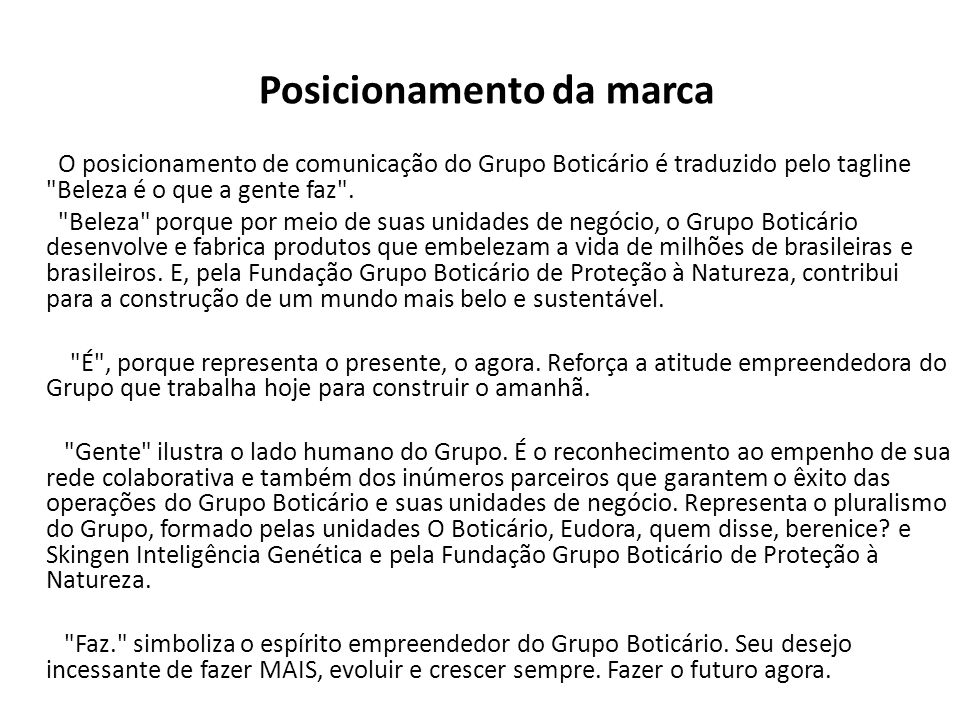O posicionamento de comunicação do Grupo Boticário é traduzido pelo tagline