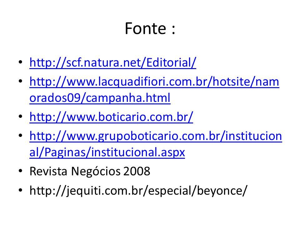 Fonte : http://scf.natura.net/Editorial/ http://www.lacquadifiori.com.br/hotsite/nam orados09/campanha.html http://www.lacquadifiori.com.br/hotsite/na