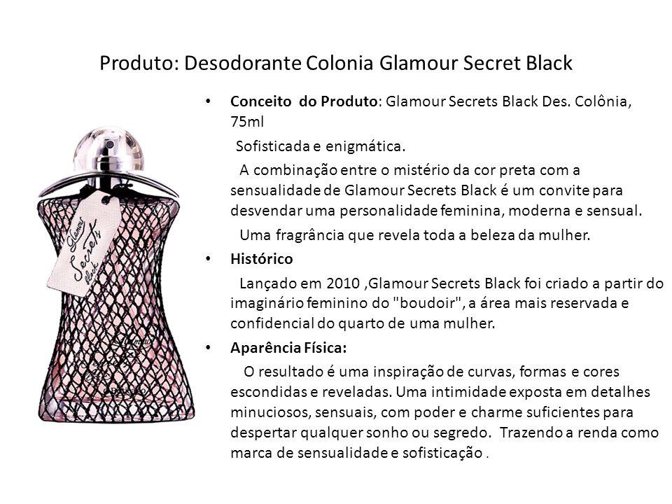 Produto: Desodorante Colonia Glamour Secret Black Conceito do Produto: Glamour Secrets Black Des. Colônia, 75ml Sofisticada e enigmática. A combinação