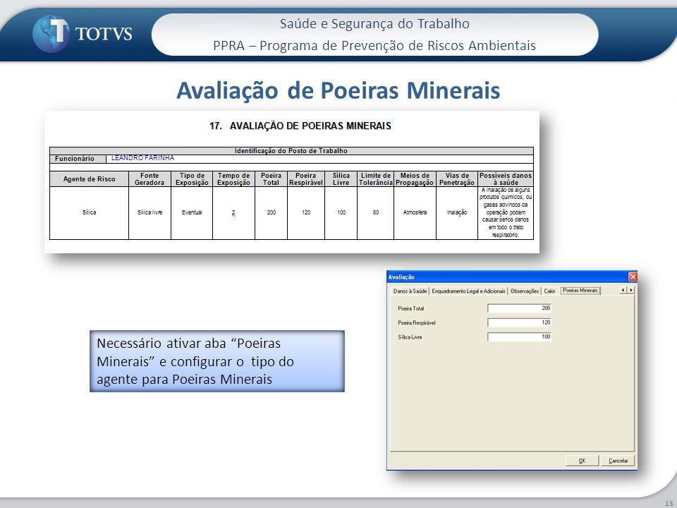 Saúde e Segurança do Trabalho PPRA – Programa de Prevenção de Riscos Ambientais Avaliação de Poeiras Minerais 13 Necessário ativar aba Poeiras Minerais e configurar o tipo do agente para Poeiras Minerais