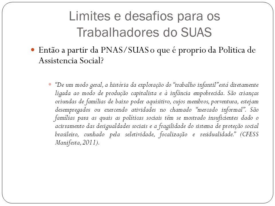 Limites e desafios para os Trabalhadores do SUAS Então a partir da PNAS/SUAS o que é proprio da Politica de Assistencia Social? De um modo geral, a hi