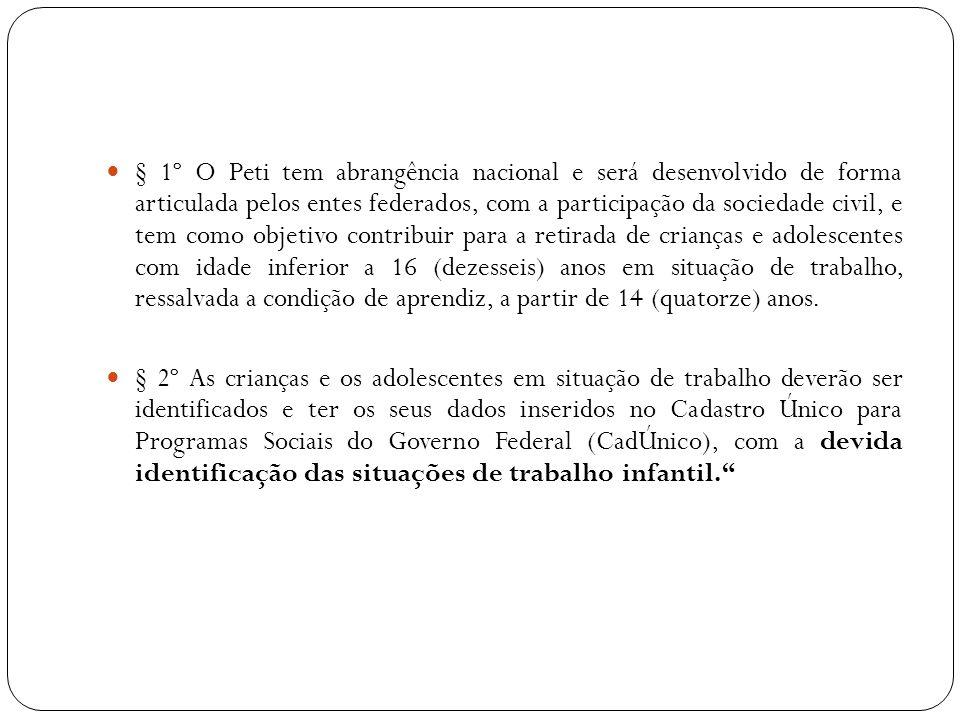 § 1º O Peti tem abrangência nacional e será desenvolvido de forma articulada pelos entes federados, com a participação da sociedade civil, e tem como