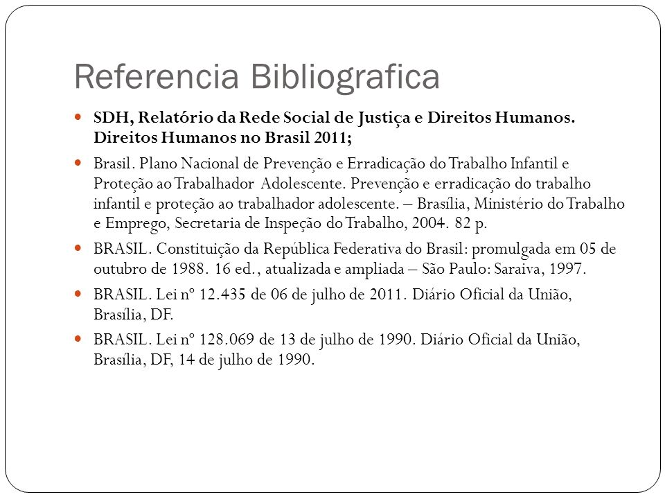 Referencia Bibliografica SDH, Relatório da Rede Social de Justiça e Direitos Humanos. Direitos Humanos no Brasil 2011; Brasil. Plano Nacional de Preve