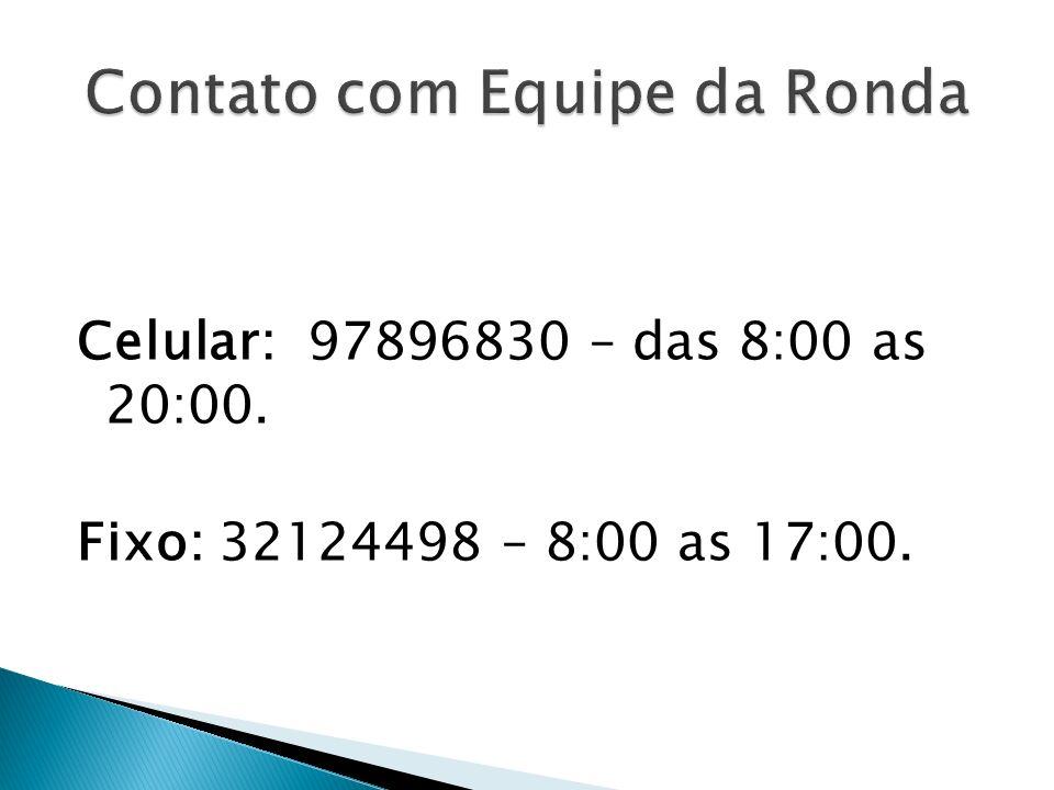 Celular: 97896830 – das 8:00 as 20:00. Fixo: 32124498 – 8:00 as 17:00.