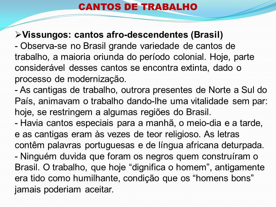 CANTOS DE TRABALHO Cantigas de Trabalho no Brasil - Na Região Norte, a música indígena ocupa um grande espaço, com um detalhe muito importante: seu apelo mágico e seu sentido religioso.