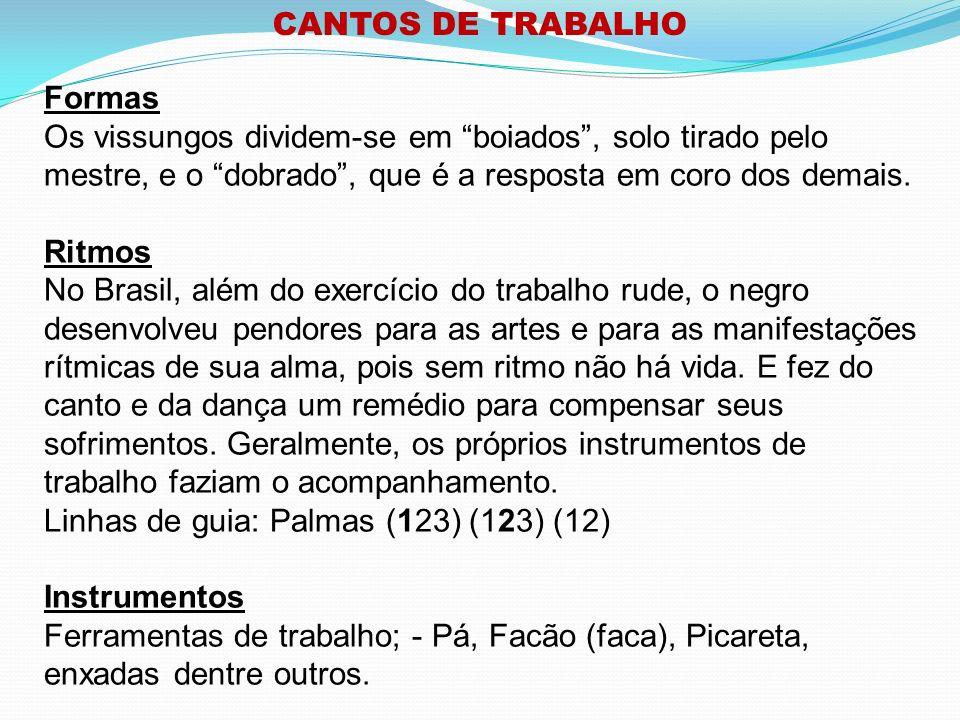 CANTOS DE TRABALHO Formas Os vissungos dividem-se em boiados, solo tirado pelo mestre, e o dobrado, que é a resposta em coro dos demais.