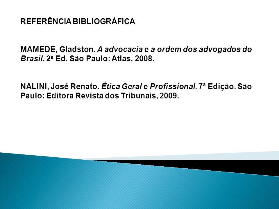 REFERÊNCIA BIBLIOGRÁFICA MAMEDE, Gladston. A advocacia e a ordem dos advogados do Brasil. 2 a Ed. São Paulo: Atlas, 2008. NALINI, José Renato. Ética G