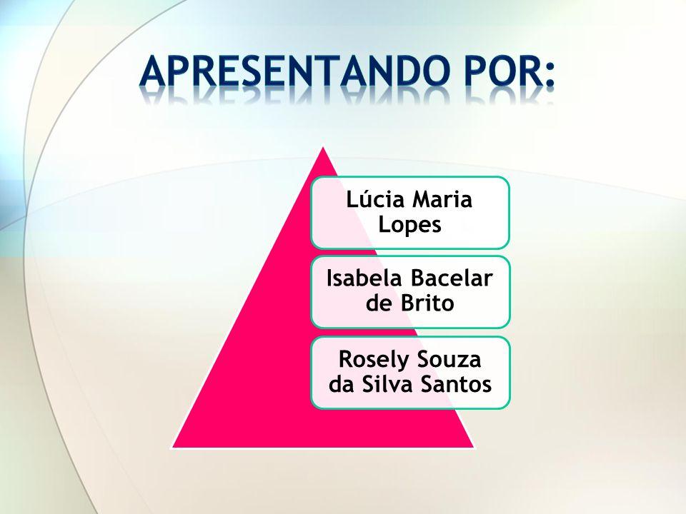 Lúcia Maria Lopes Isabela Bacelar de Brito Rosely Souza da Silva Santos